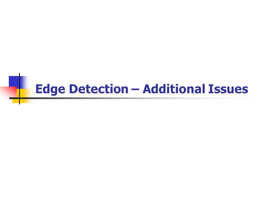 Edge Detection – Additional Issues