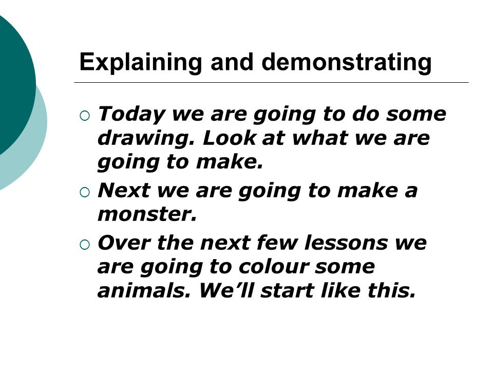 Explaining and demonstrating