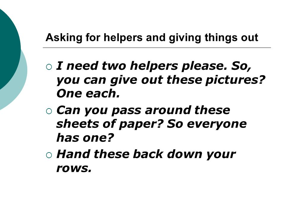 Asking for helpers and giving things out
