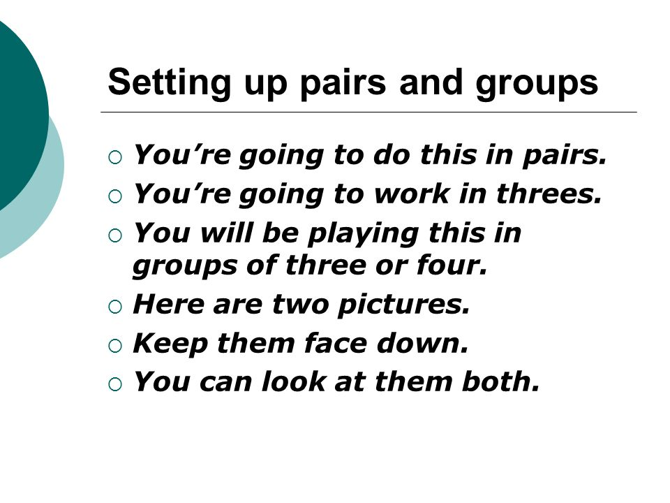 Setting up pairs and groups
