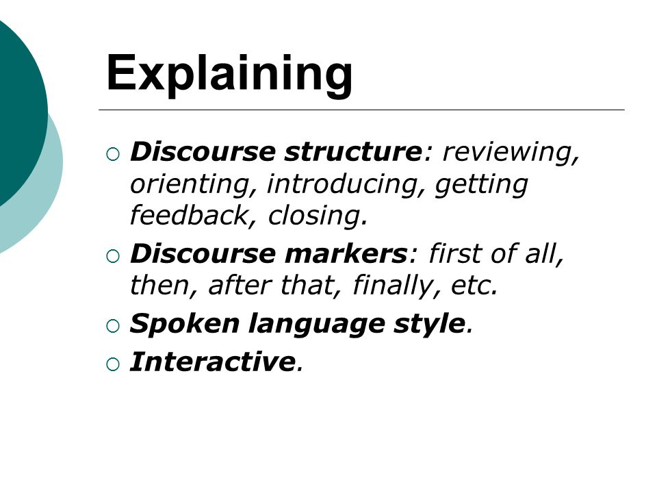 Explaining Discourse structure: reviewing, orienting, introducing, getting feedback, closing.