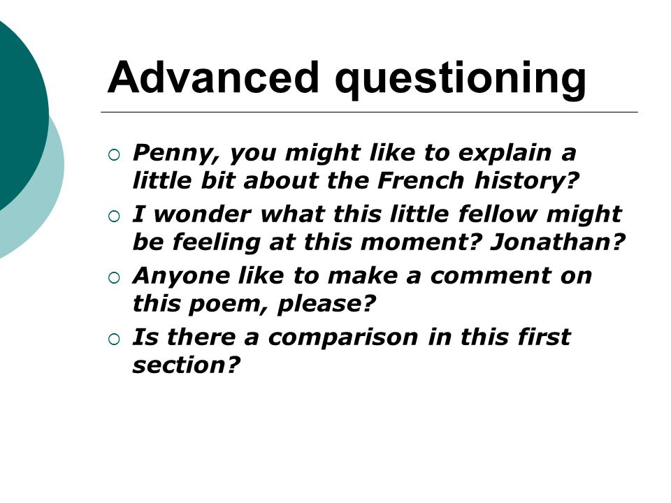Advanced questioning Penny, you might like to explain a little bit about the French history