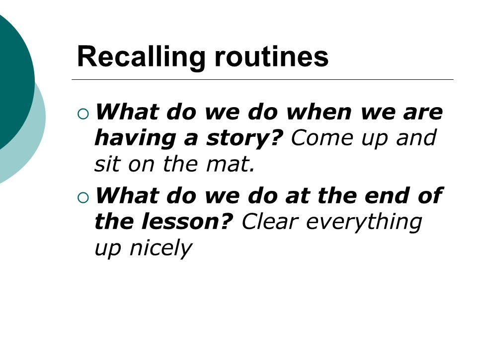 Recalling routines What do we do when we are having a story Come up and sit on the mat.
