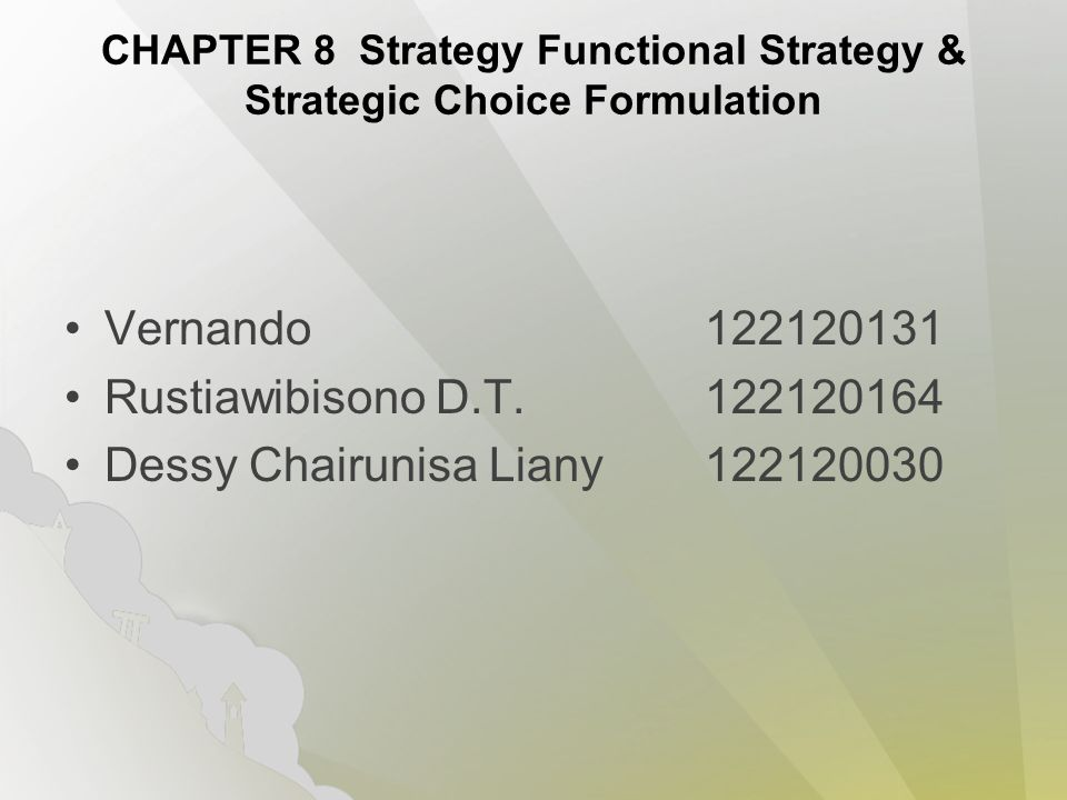 CHAPTER 8 Strategy Functional Strategy & Strategic Choice Formulation