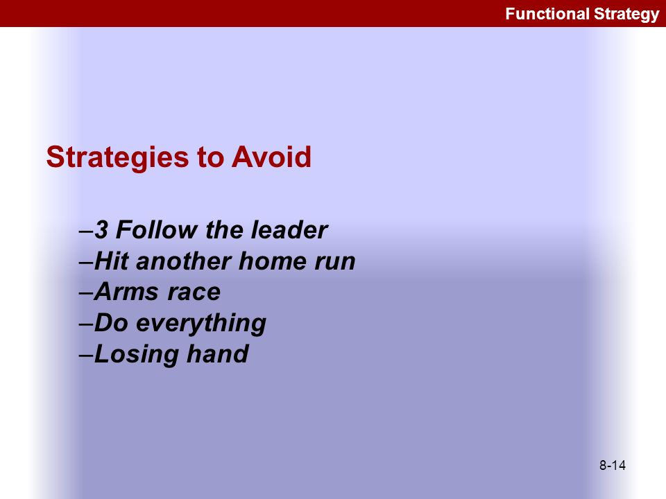 Strategies to Avoid 3 Follow the leader Hit another home run Arms race