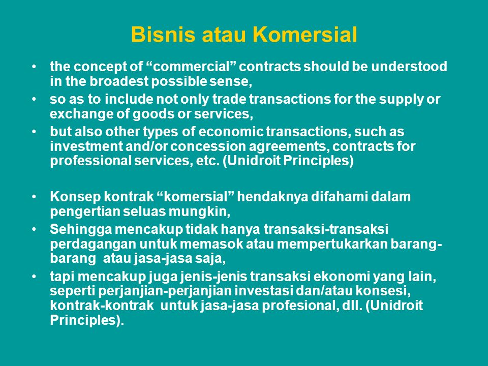 Bisnis atau Komersial the concept of commercial contracts should be understood in the broadest possible sense,