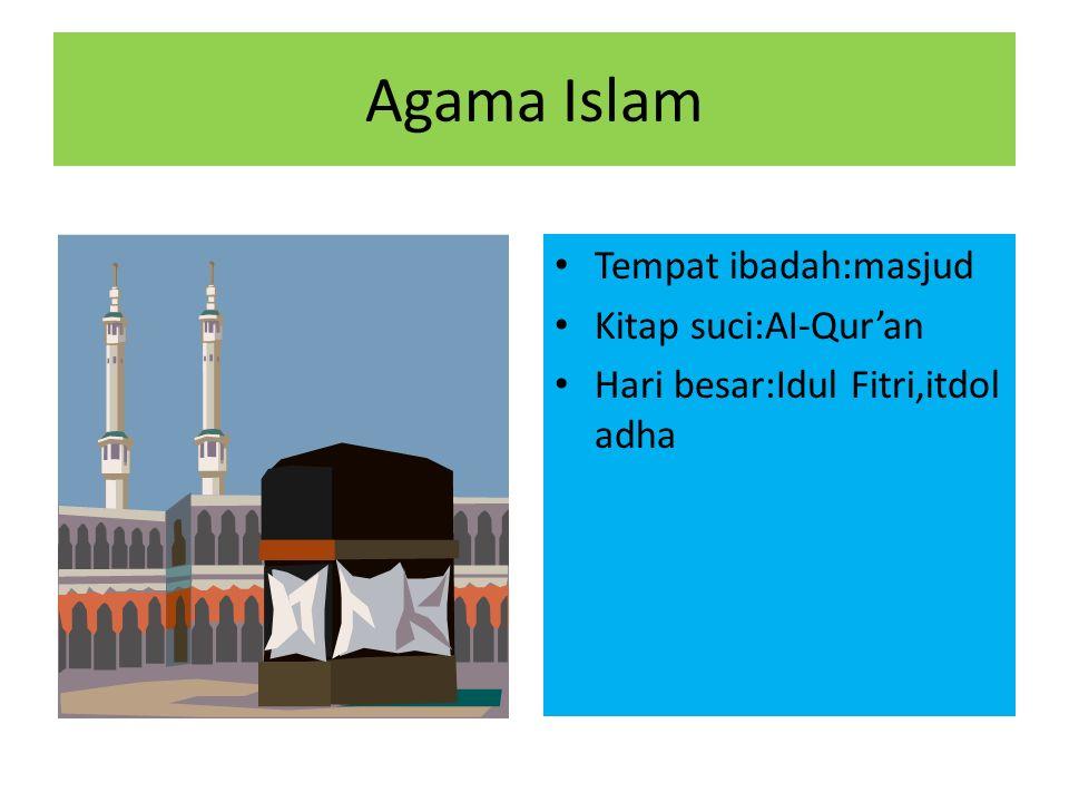 Agama Islam Tempat ibadah:masjud Kitap suci:AI-Qur'an