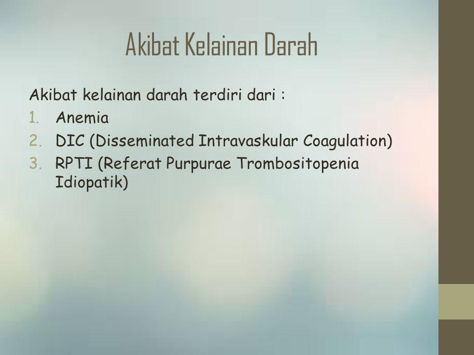 Akibat Kelainan Darah Akibat kelainan darah terdiri dari : Anemia