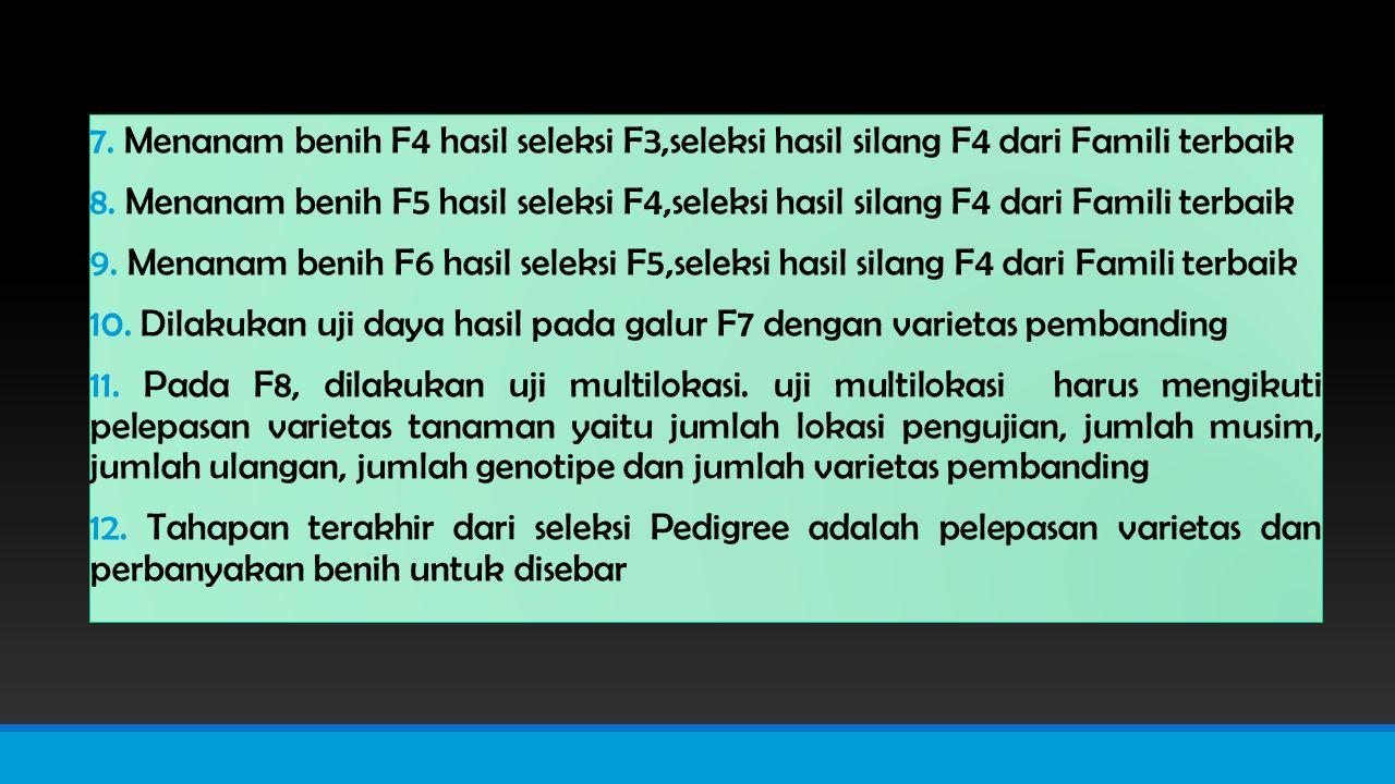 7. Menanam benih F4 hasil seleksi F3,seleksi hasil silang F4 dari Famili terbaik 8.