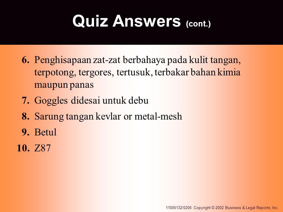 Quiz Answers (cont.) 6. Penghisapaan zat-zat berbahaya pada kulit tangan, terpotong, tergores, tertusuk, terbakar bahan kimia maupun panas.
