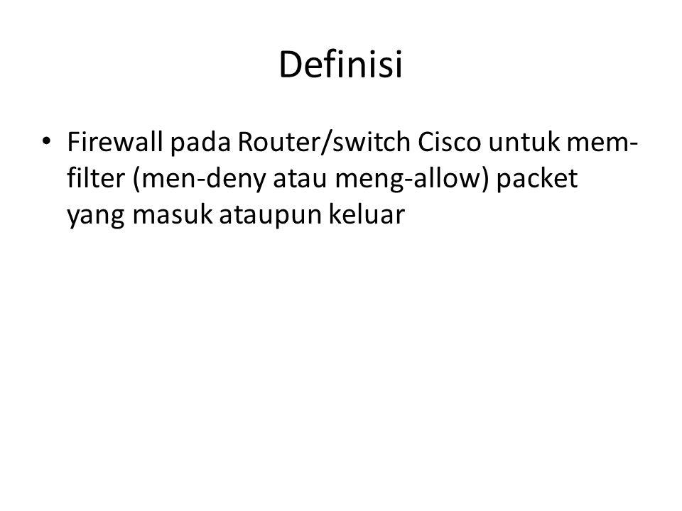 Definisi Firewall pada Router/switch Cisco untuk mem-filter (men-deny atau meng-allow) packet yang masuk ataupun keluar.