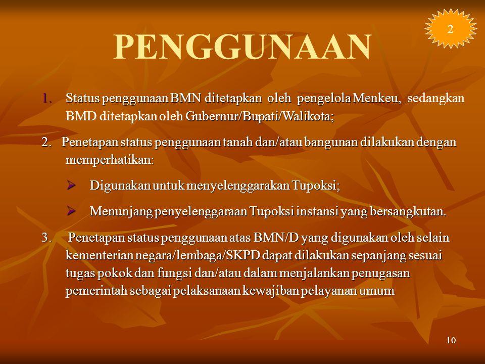 2 PENGGUNAAN. Status penggunaan BMN ditetapkan oleh pengelola Menkeu, sedangkan BMD ditetapkan oleh Gubernur/Bupati/Walikota;