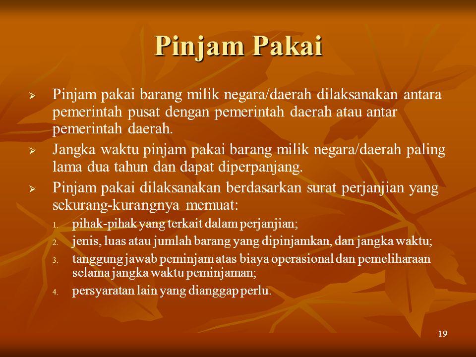 Pinjam Pakai Pinjam pakai barang milik negara/daerah dilaksanakan antara pemerintah pusat dengan pemerintah daerah atau antar pemerintah daerah.