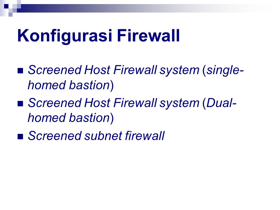 Konfigurasi Firewall Screened Host Firewall system (single-homed bastion) Screened Host Firewall system (Dual-homed bastion)