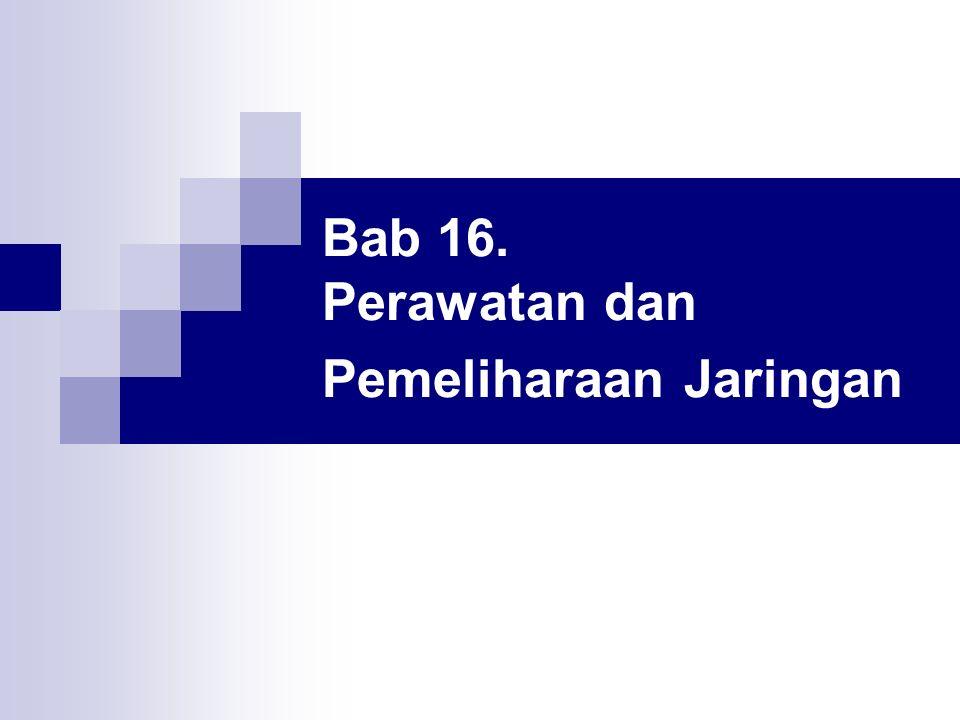 Bab 16. Perawatan dan Pemeliharaan Jaringan