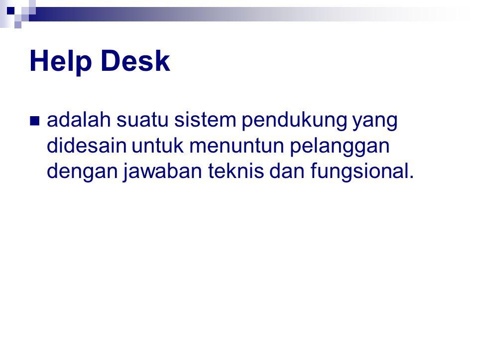 Help Desk adalah suatu sistem pendukung yang didesain untuk menuntun pelanggan dengan jawaban teknis dan fungsional.