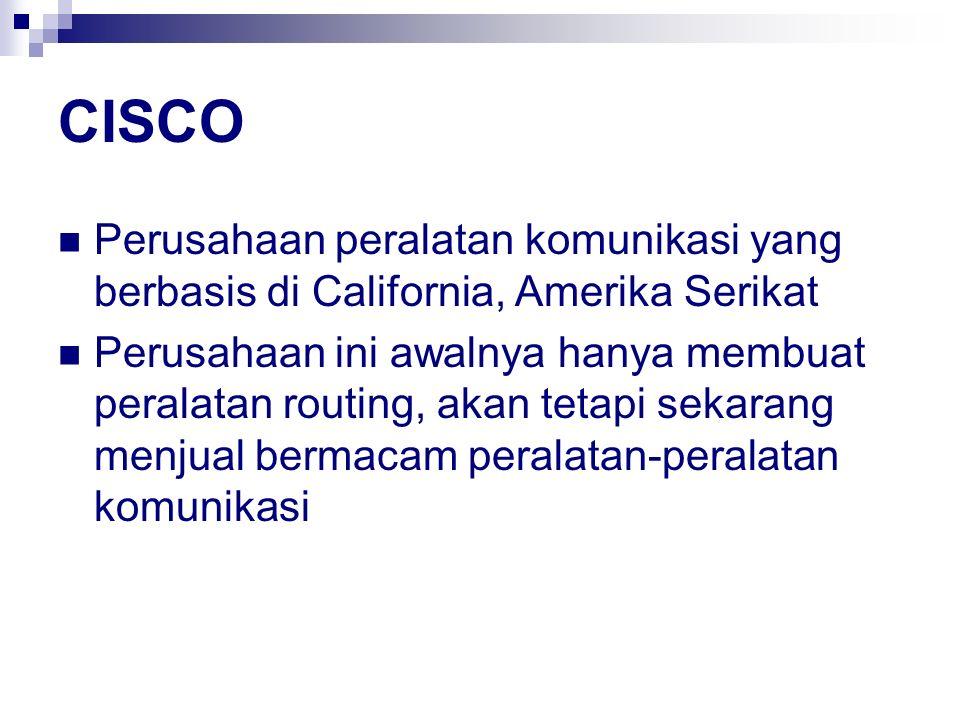 CISCO Perusahaan peralatan komunikasi yang berbasis di California, Amerika Serikat.