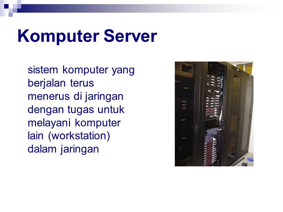 Komputer Server sistem komputer yang berjalan terus menerus di jaringan dengan tugas untuk melayani komputer lain (workstation) dalam jaringan.