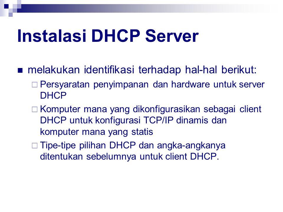 Instalasi DHCP Server melakukan identifikasi terhadap hal-hal berikut: