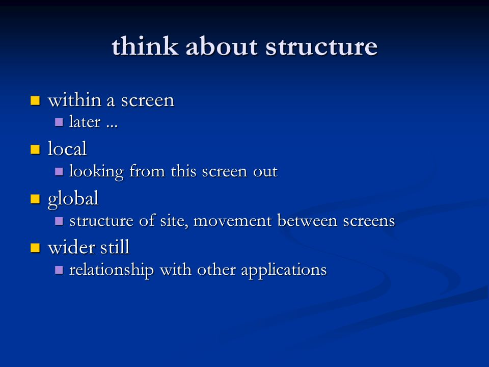 think about structure within a screen local global wider still