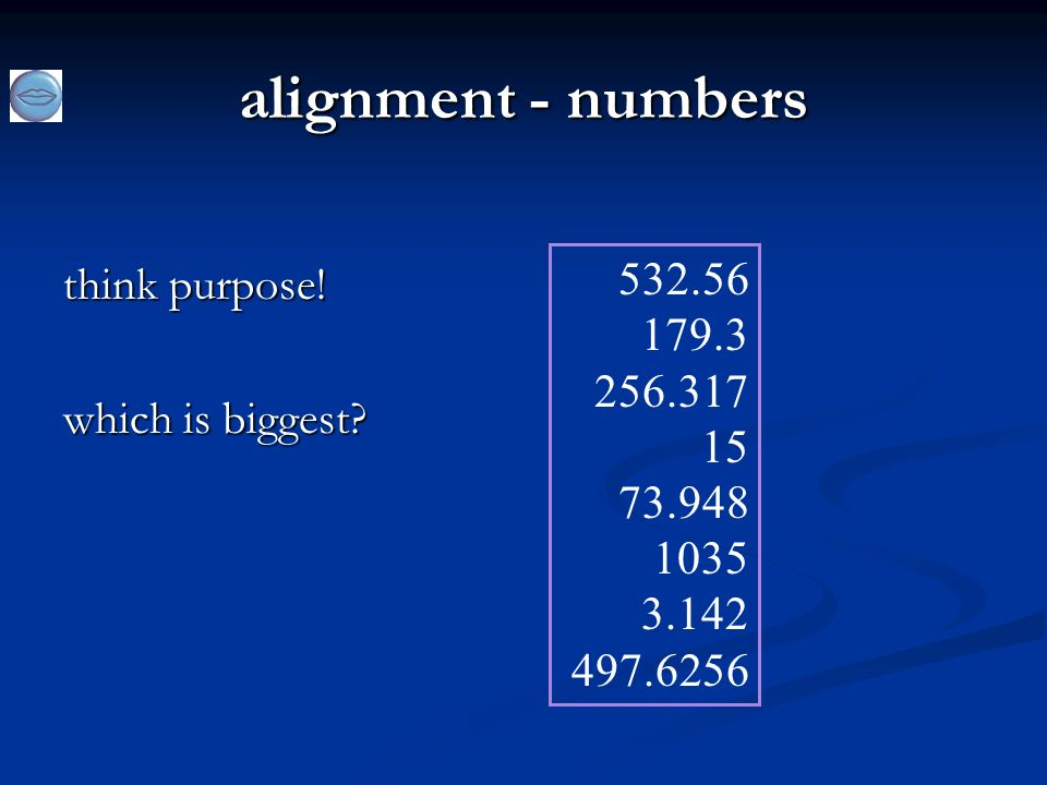 alignment - numbers think purpose!