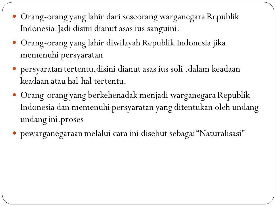 Orang-orang yang lahir dari seseorang warganegara Republik Indonesia