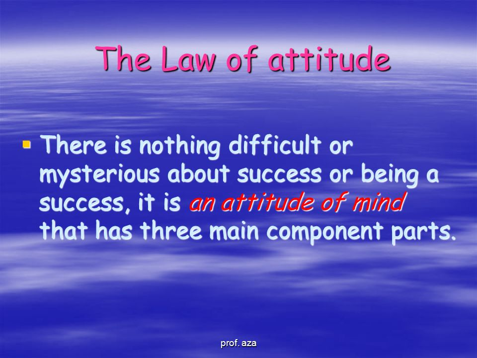 The Law of attitude