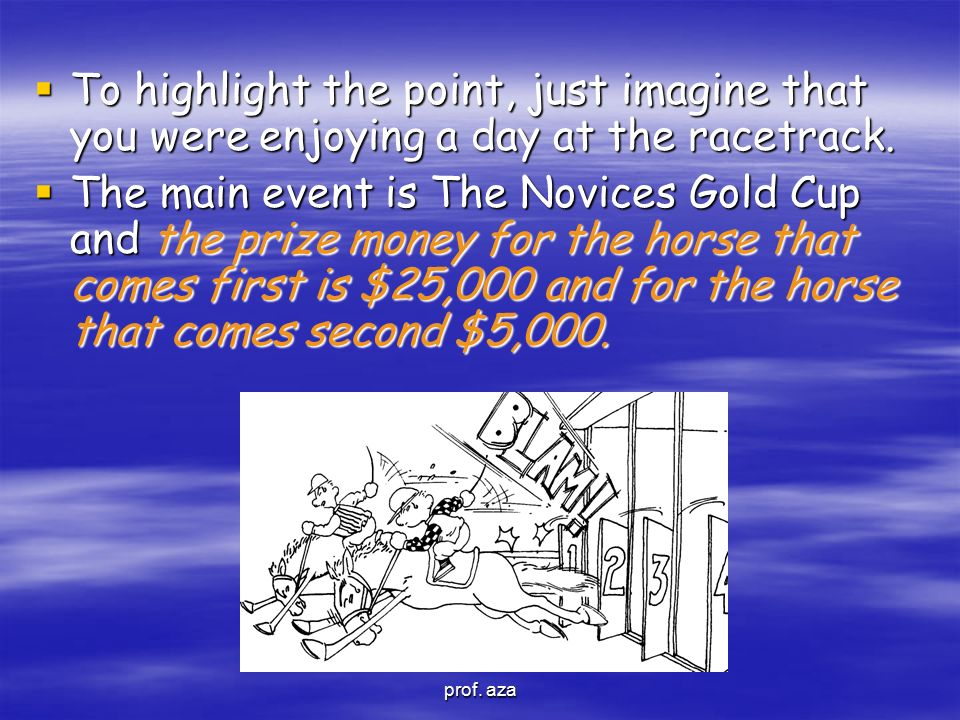 To highlight the point, just imagine that you were enjoying a day at the racetrack.