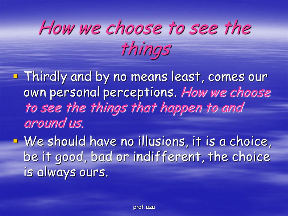 How we choose to see the things