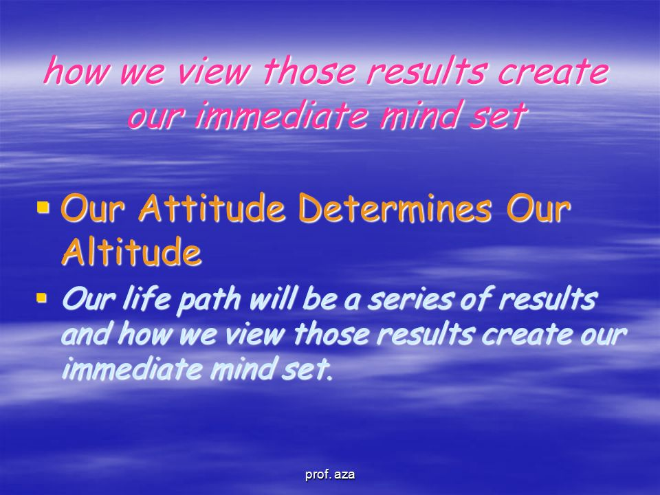 how we view those results create our immediate mind set