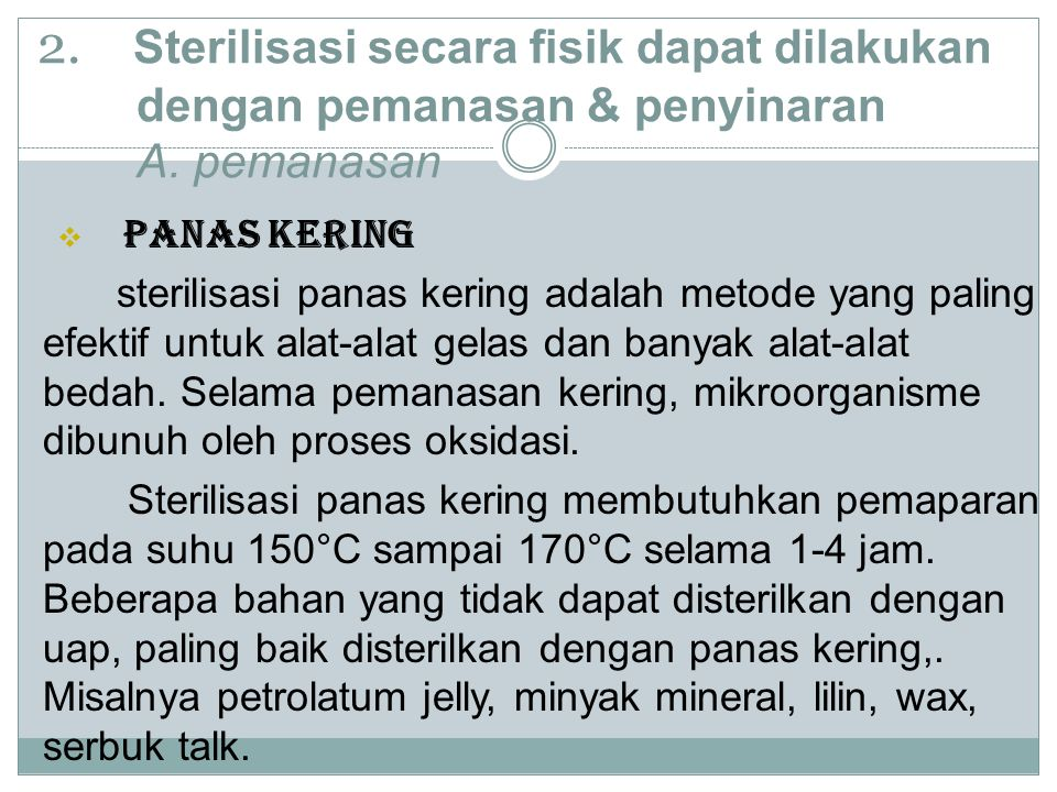 2. Sterilisasi secara fisik dapat dilakukan dengan pemanasan & penyinaran A. pemanasan