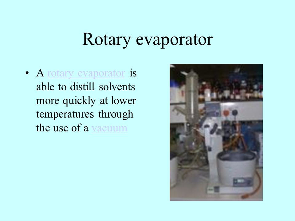 Rotary evaporator A rotary evaporator is able to distill solvents more quickly at lower temperatures through the use of a vacuum.