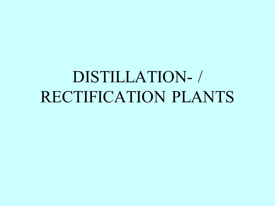 DISTILLATION- / RECTIFICATION PLANTS