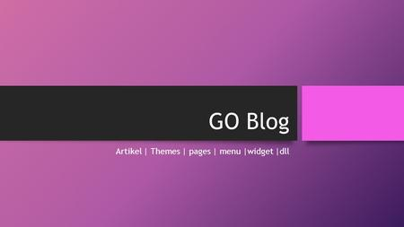 GO Blog Artikel | Themes | pages | menu |widget |dll.