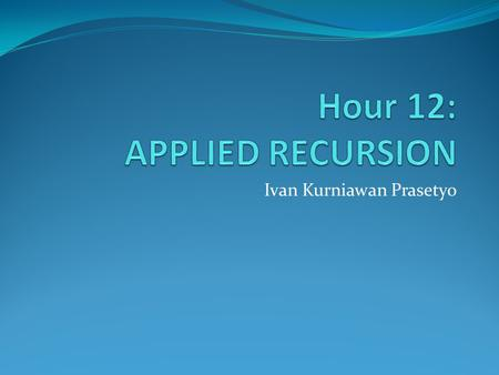 Hour 12: APPLIED RECURSION