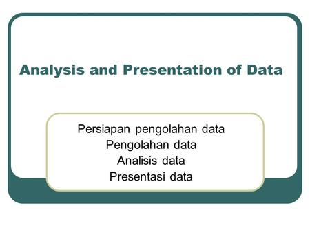 Analysis and Presentation of Data