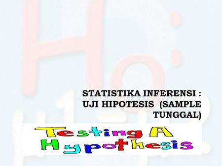 STATISTIKA INFERENSI : UJI HIPOTESIS (SAMPLE TUNGGAL)