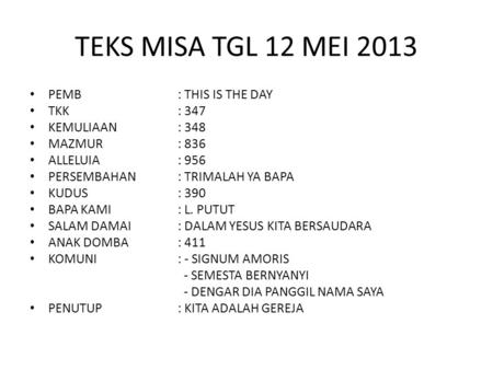 TEKS MISA TGL 12 MEI 2013 PEMB : THIS IS THE DAY TKK : 347