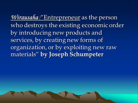 "Wirausaha :""Entrepreneur as the person who destroys the existing economic order by introducing new products and services, by creating new forms of organization,"