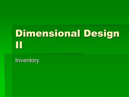 Dimensional Design II Inventory.