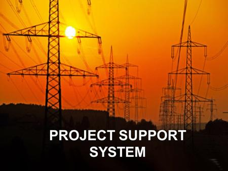 PROJECT SUPPORT SYSTEM