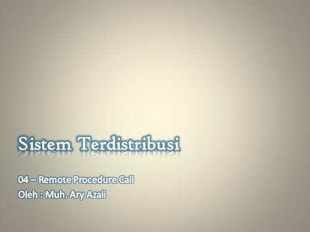 Sistem Terdistribusi 04 – Remote Procedure Call Oleh : Muh. Ary Azali.