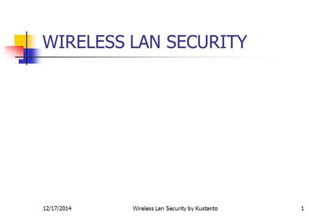 12/17/2014Wireless Lan Security by Kustanto1 WIRELESS LAN SECURITY.