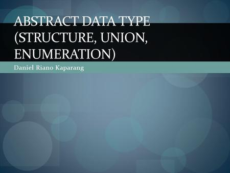 Abstract data type (Structure, Union, Enumeration)