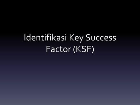 Identifikasi Key Success Factor (KSF)