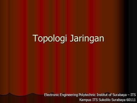 Topologi Jaringan Electronic Engineering Polytechnic Institut of Surabaya – ITS Kampus ITS Sukolilo Surabaya 60111.