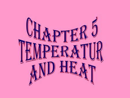 CHAPTER 5 TEMPERATUR AND HEAT.