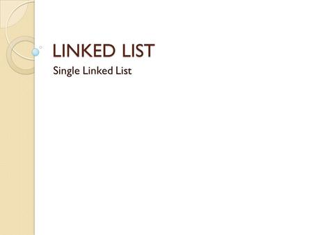 LINKED LIST Single Linked List.