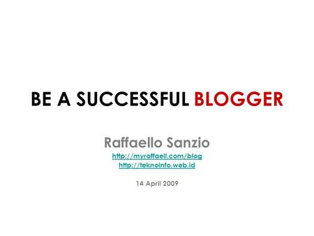 BE A SUCCESSFUL BLOGGER Raffaello Sanzio   14 April 2009.