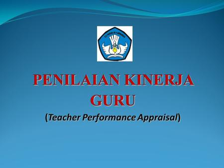 PENILAIAN KINERJA GURU (Teacher Performance Appraisal)